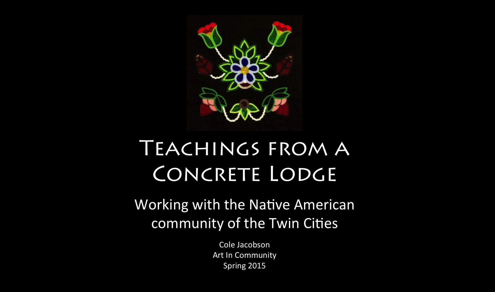"""Presentation for """"Teachings From a Concrete Lodge."""" ; Cole Jacobson"""